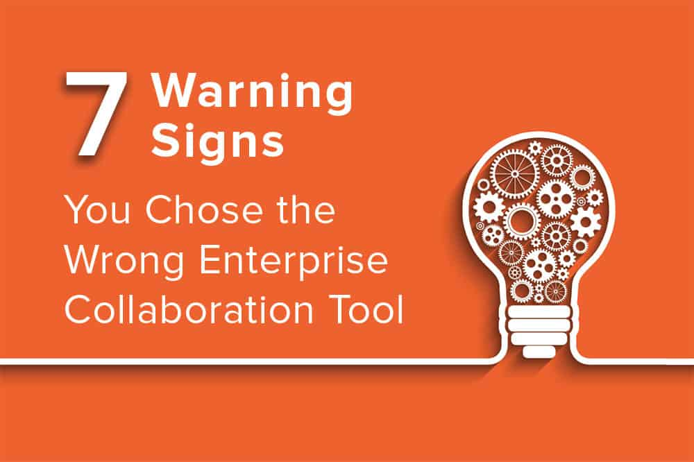 7 Signs You Chose the Wrong Enterprise Collaboration Tool