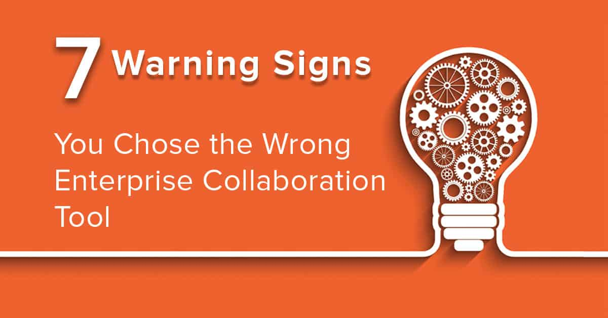7 Warning Signs of Enterprise Collaboration Tools Gone Wrong