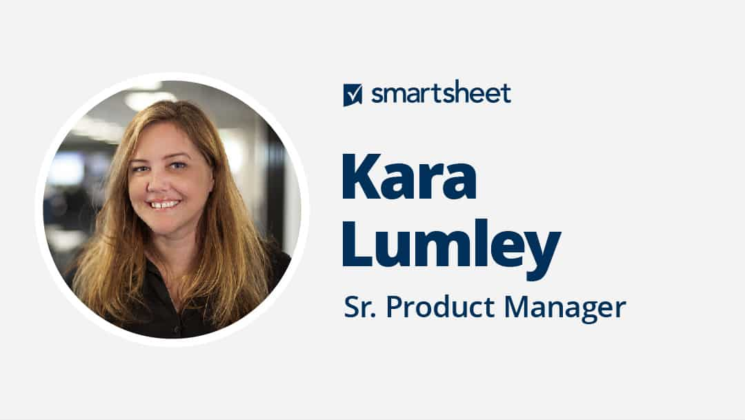 Kara Lumley is a Senior Product Manager at Smartsheet