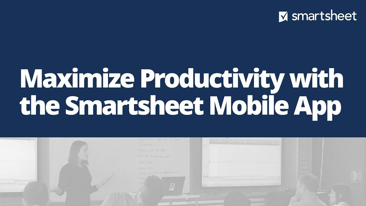 Maximize Productivity with Smartsheet Mobile